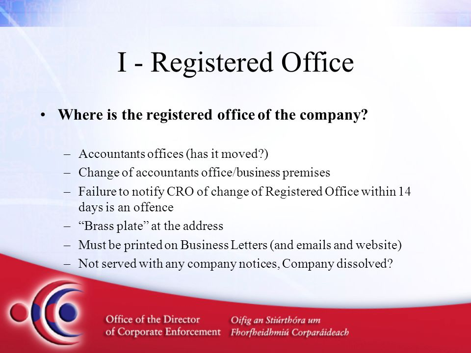 I - Registered Office Where is the registered office of the company? –Accountants offices (has it moved?) –Change of accountants office/business premi