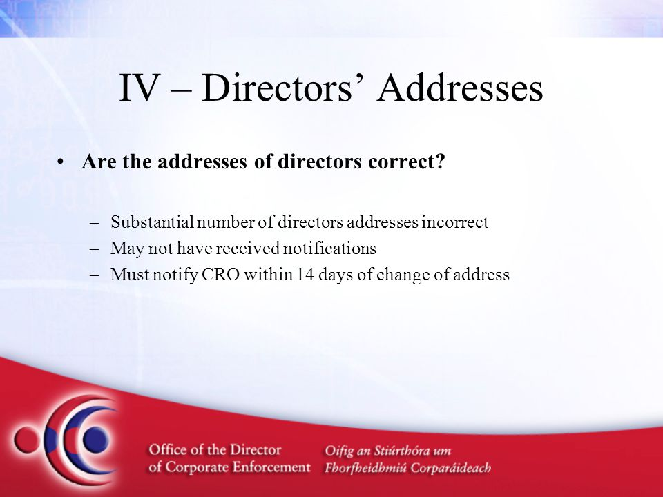 IV – Directors' Addresses Are the addresses of directors correct.