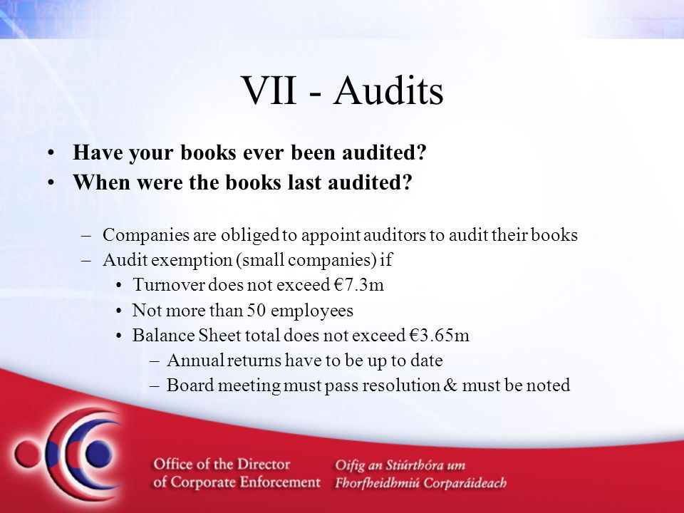 VII - Audits Have your books ever been audited. When were the books last audited.