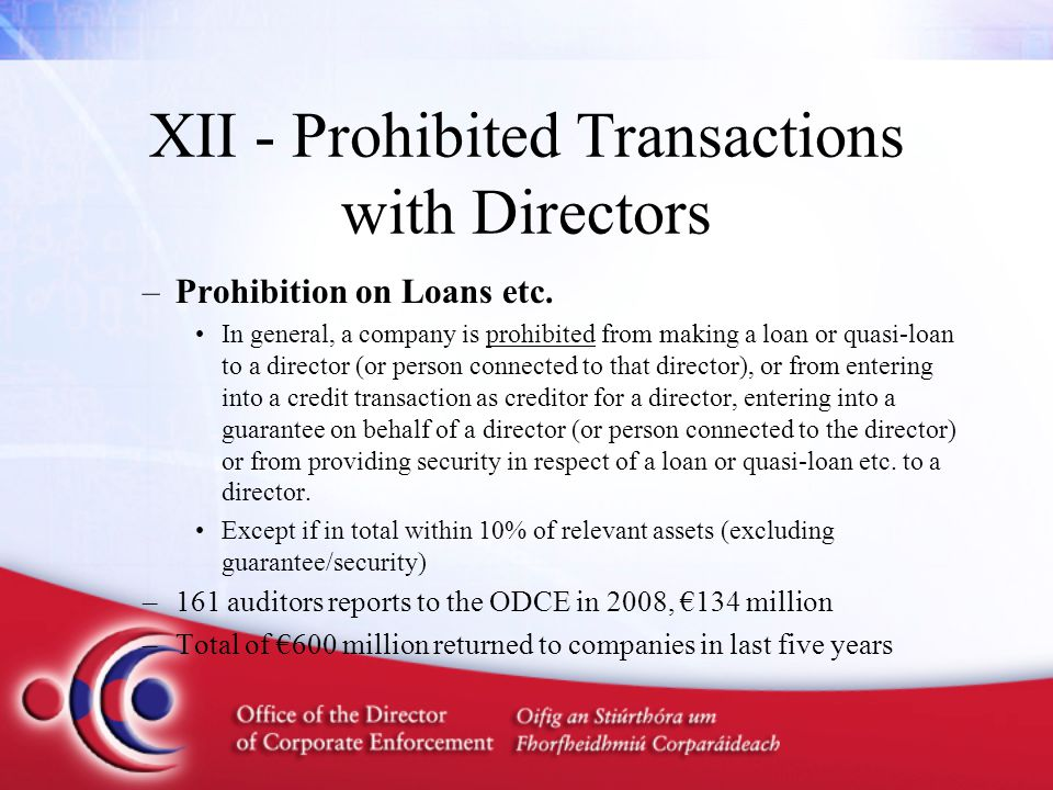XII - Prohibited Transactions with Directors –Prohibition on Loans etc. In general, a company is prohibited from making a loan or quasi-loan to a dire