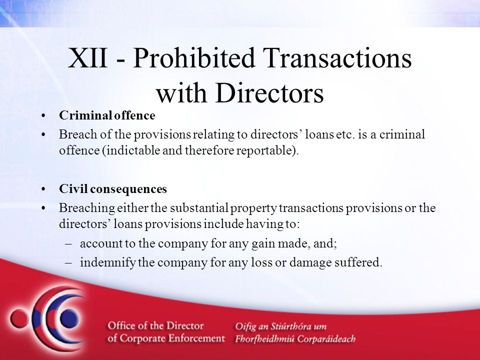 XII - Prohibited Transactions with Directors Criminal offence Breach of the provisions relating to directors' loans etc. is a criminal offence (indict