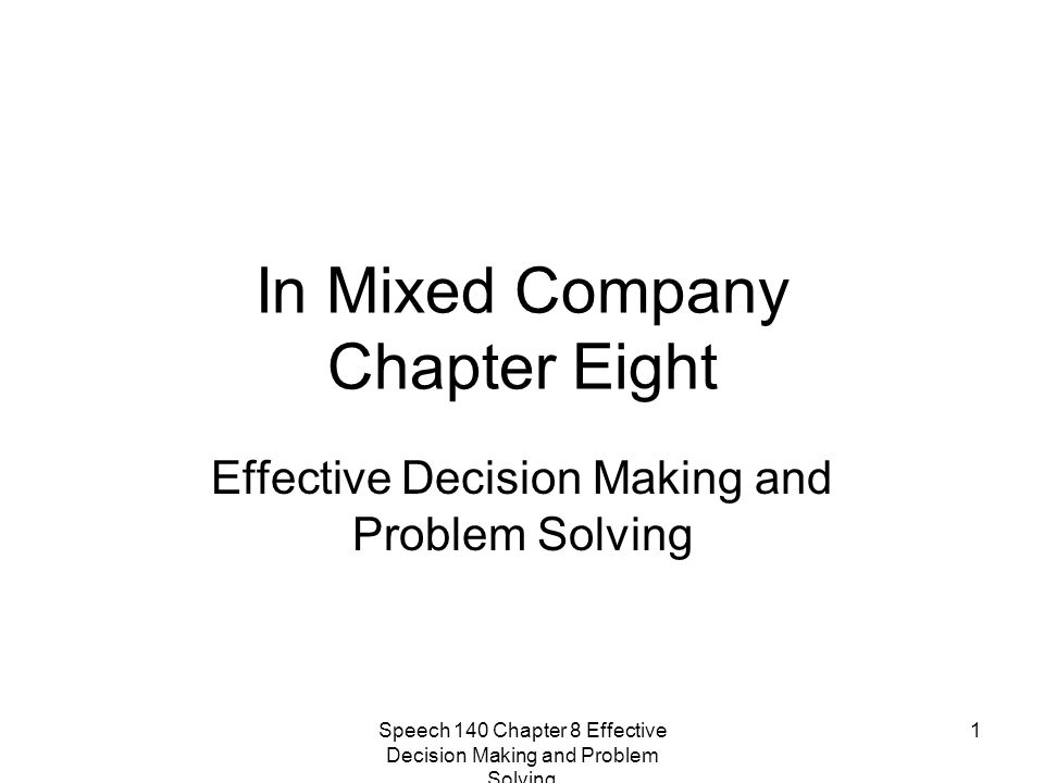 Speech 140 Chapter 8 Effective Decision Making and Problem Solving 1 In Mixed Company Chapter Eight Effective Decision Making and Problem Solving