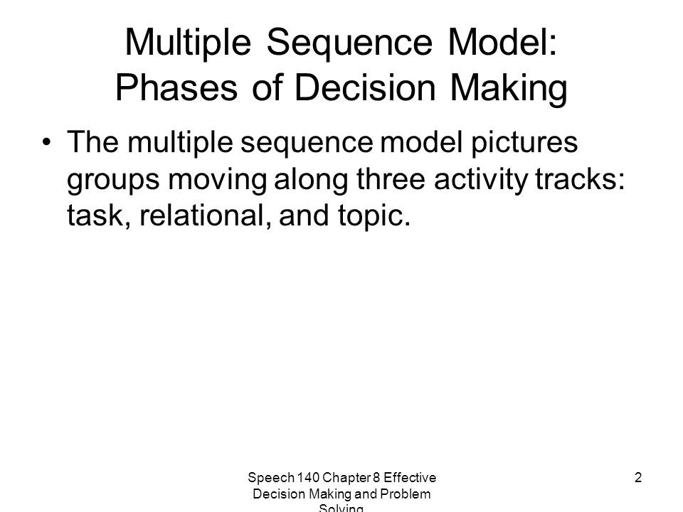 Speech 140 Chapter 8 Effective Decision Making and Problem Solving 2 Multiple Sequence Model: Phases of Decision Making The multiple sequence model pi