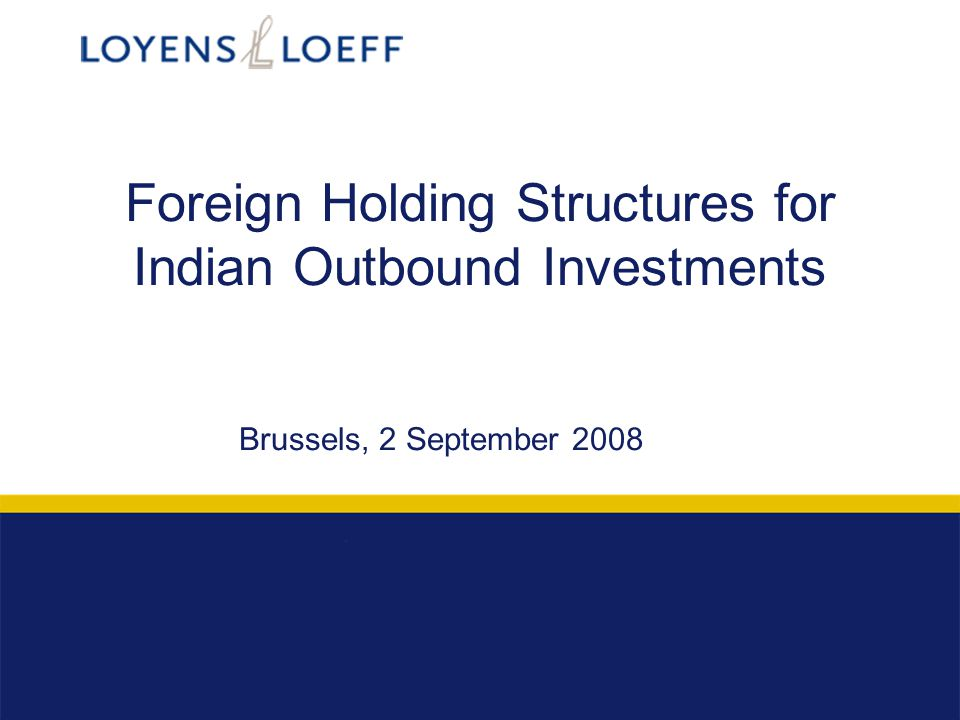Foreign Holding Structures for Indian Outbound Investments Brussels, 2 September 2008