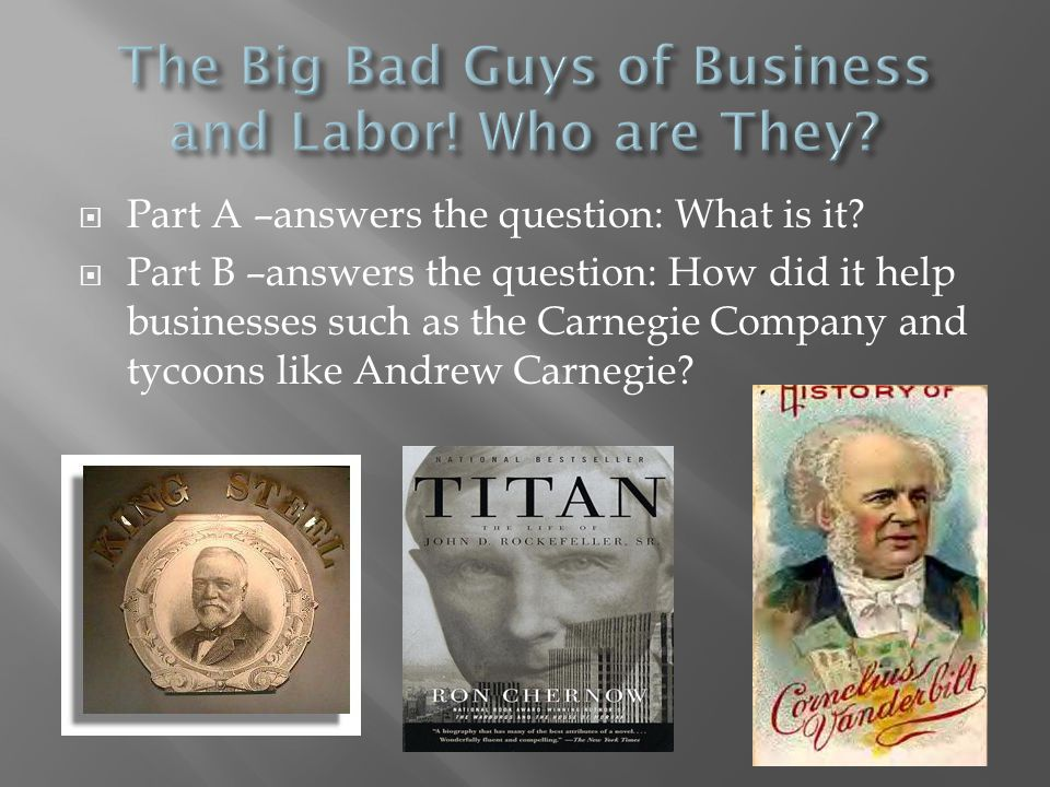  Part A –answers the question: What is it?  Part B –answers the question: How did it help businesses such as the Carnegie Company and tycoons like A