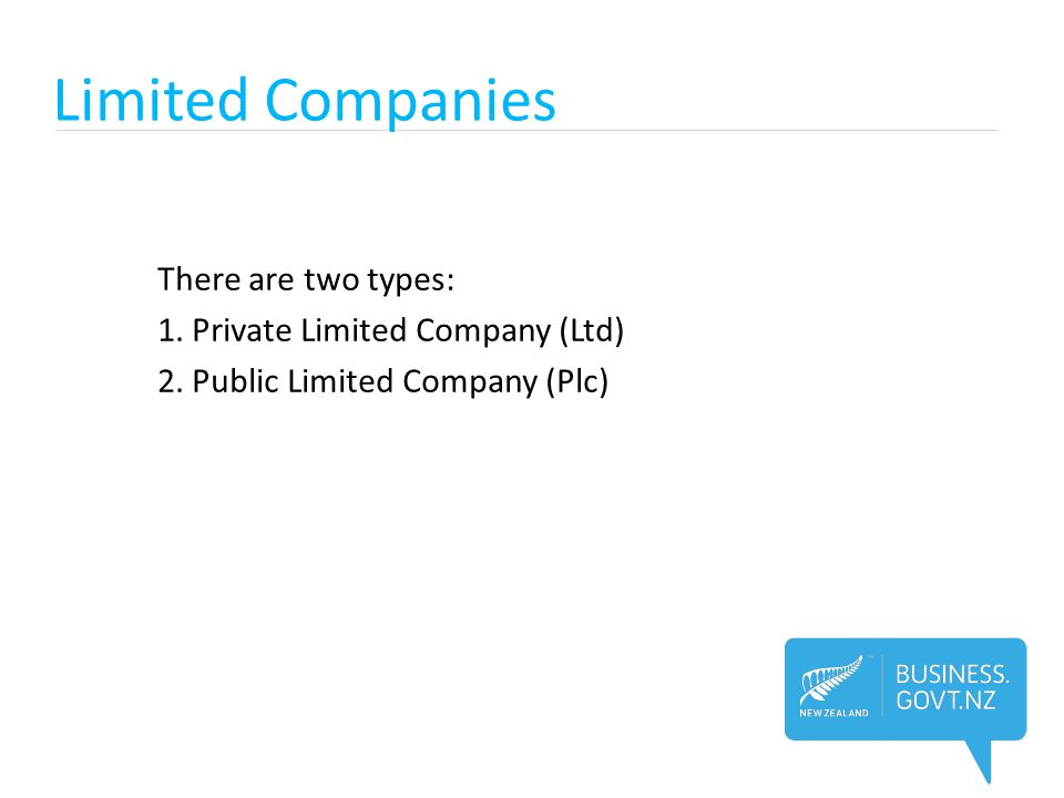 Limited Companies There are two types: 1. Private Limited Company (Ltd) 2.