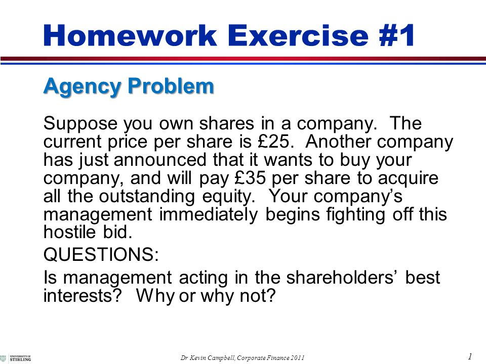 1 Dr Kevin Campbell, Corporate Finance 2011 Homework Exercise #1 Suppose you own shares in a company.