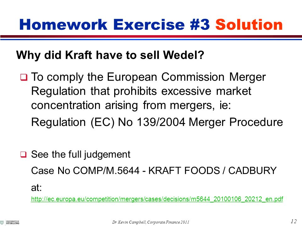 12 Dr Kevin Campbell, Corporate Finance 2011 Homework Exercise #3 Solution Why did Kraft have to sell Wedel.