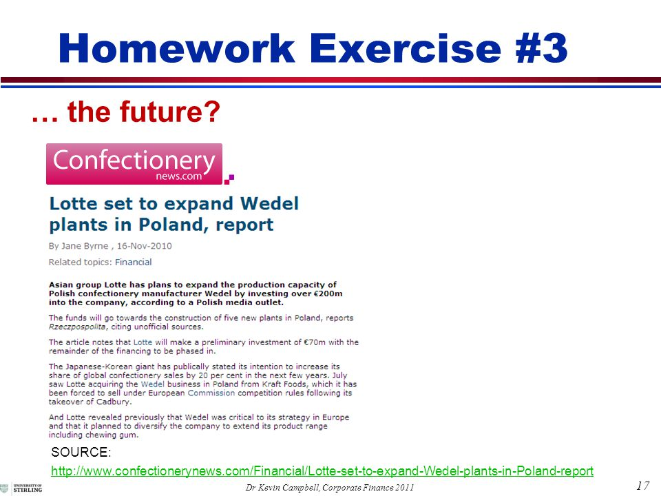 17 Dr Kevin Campbell, Corporate Finance 2011 Homework Exercise #3 … the future.