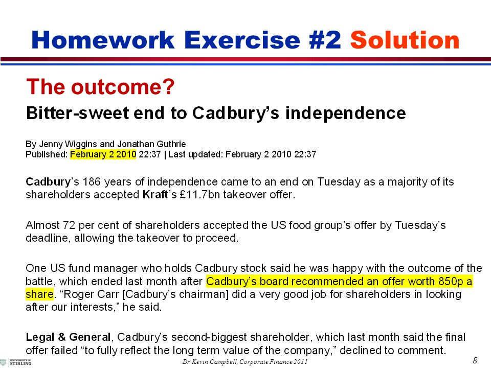 9 Dr Kevin Campbell, Corporate Finance 2011 Someone's not happy … Homework Exercise #2 Solution Warren Buffett has blasted the controversial takeover of Cadbury by Kraft, and revealed that he would block the deal if he could.