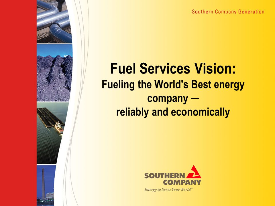 Fuel Services Vision: Fueling the World s Best energy company ─ reliably and economically