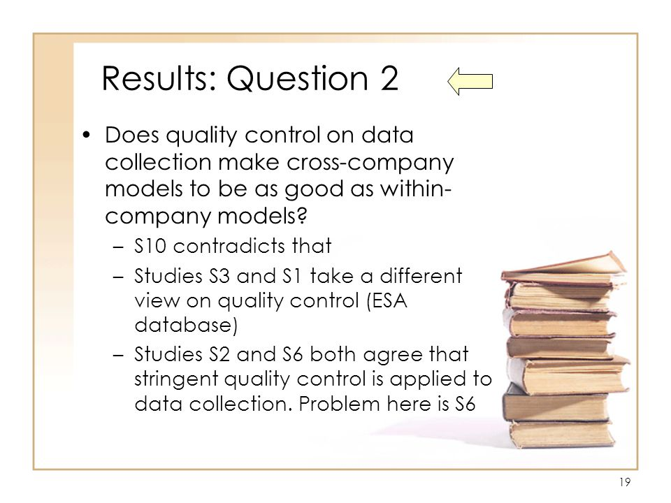 19 Results: Question 2 Does quality control on data collection make cross-company models to be as good as within- company models.