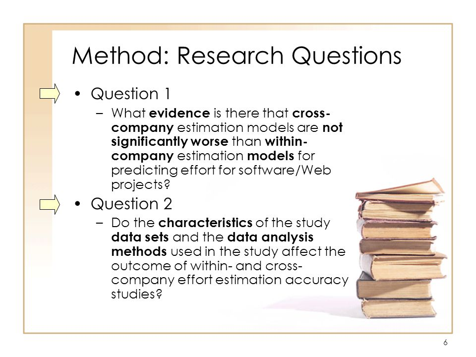 7 Method: Research Questions Secondary question: Question 3 –Which estimation method(s) were best for constructing cross- company effort estimation models.