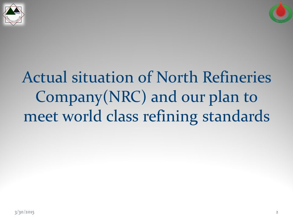 Actual situation of North Refineries Company(NRC) and our plan to meet world class refining standards 3/30/20152