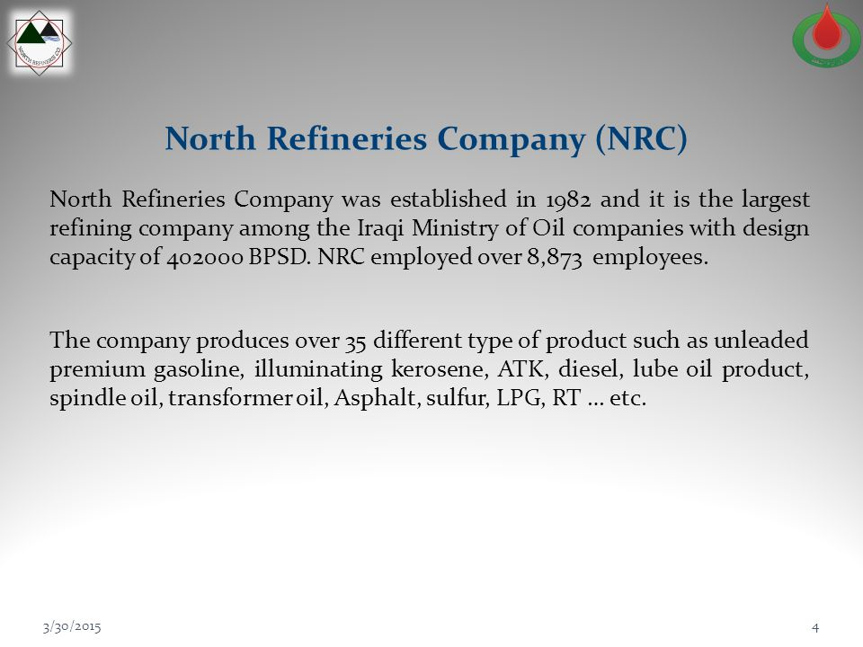 North Refineries Company (NRC) North Refineries Company was established in 1982 and it is the largest refining company among the Iraqi Ministry of Oil