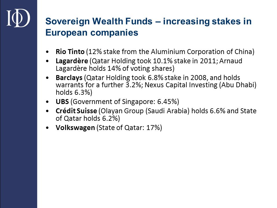 Sovereign Wealth Funds – increasing stakes in European companies Rio Tinto (12% stake from the Aluminium Corporation of China) Lagardère (Qatar Holdin