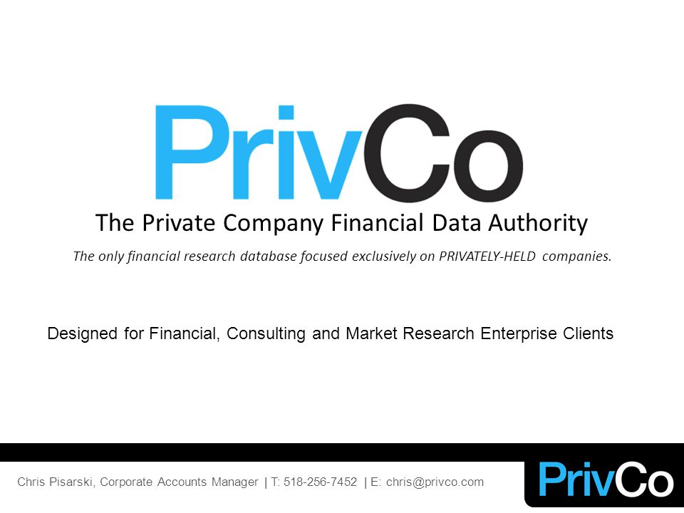 The Private Company Financial Data Authority The only financial research database focused exclusively on PRIVATELY-HELD companies.