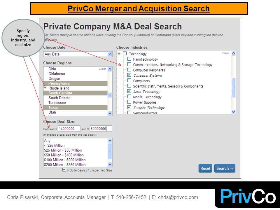 PrivCo Merger and Acquisition Search Specify region, industry, and deal size Chris Pisarski, Corporate Accounts Manager | T: 518-256-7452 | E: chris@privco.com