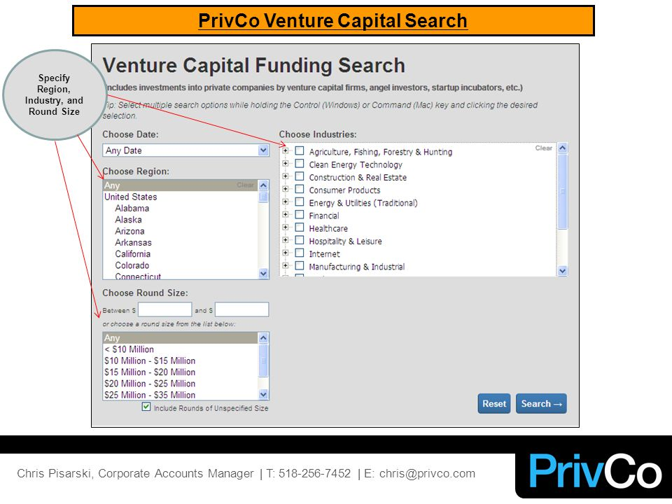 PrivCo Venture Capital Search Specify Region, Industry, and Round Size Chris Pisarski, Corporate Accounts Manager | T: 518-256-7452 | E: chris@privco.