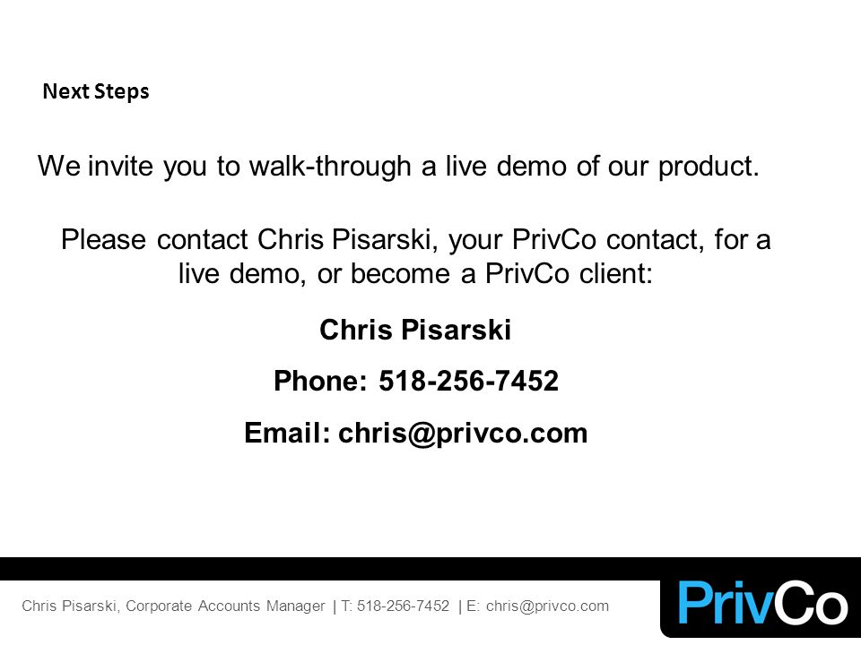Next Steps We invite you to walk-through a live demo of our product.
