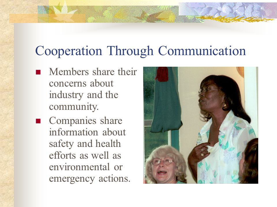 Cooperation Through Communication Members share their concerns about industry and the community.