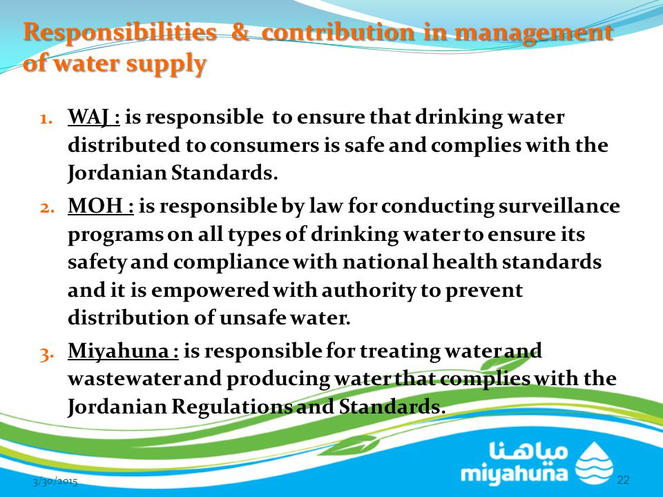 Responsibilities & contribution in management of water supply 1. WAJ : is responsible to ensure that drinking water distributed to consumers is safe a