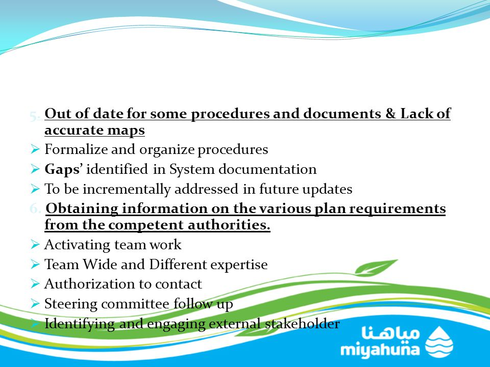5. Out of date for some procedures and documents & Lack of accurate maps  Formalize and organize procedures  Gaps' identified in System documentatio