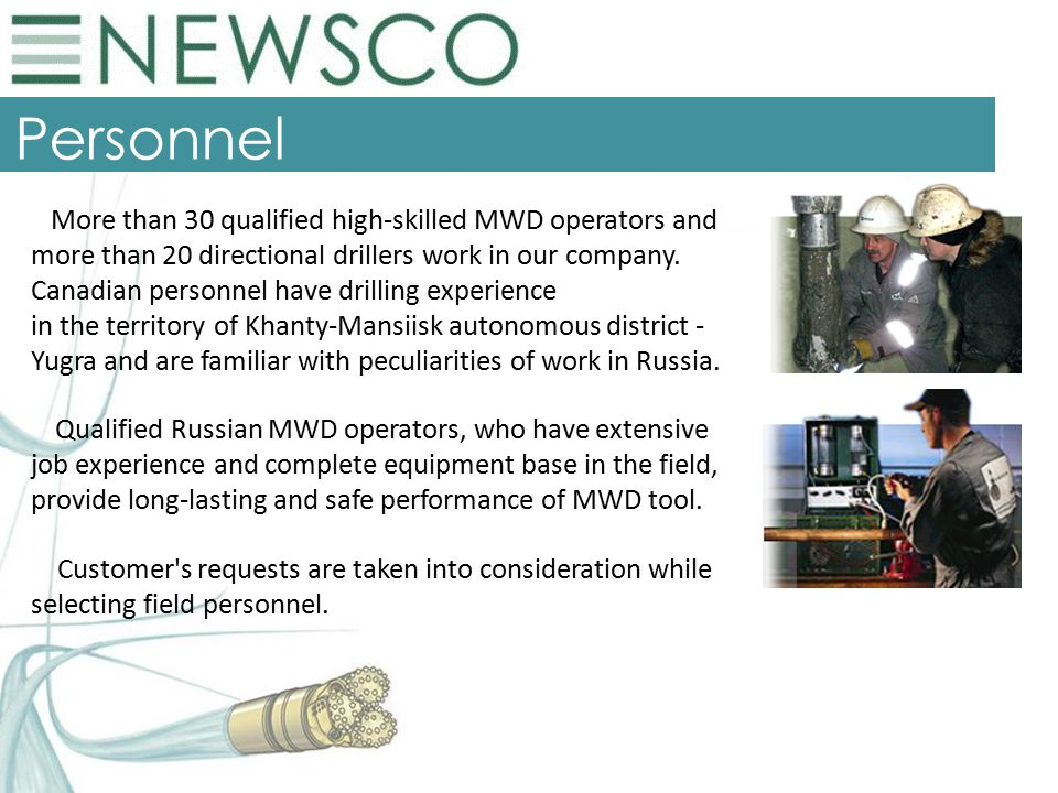 Personnel More than 30 qualified high-skilled MWD operators and more than 20 directional drillers work in our company.