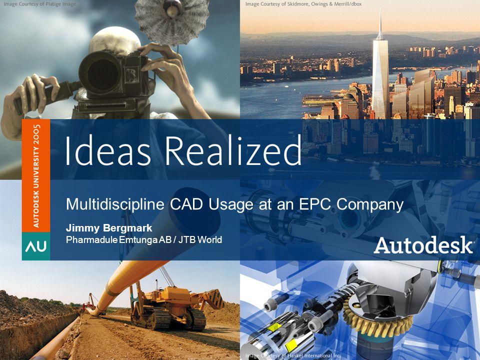 © 2005 Autodesk2 Autodesk University 2005 Multidiscipline CAD Usage at an EPC Company Jimmy Bergmark Pharmadule Emtunga AB / JTB World