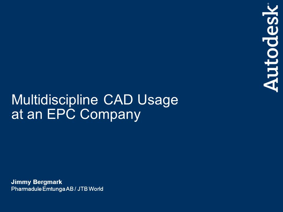 3 Autodesk University 2005 Agenda - Multidiscipline CAD Usage at an EPC Company Presentation of Pharmadule Emtunga Yesterday – Today – Tomorrow Work methods CAD platforms and applications 2D – 3D – 4D Information flow Databases