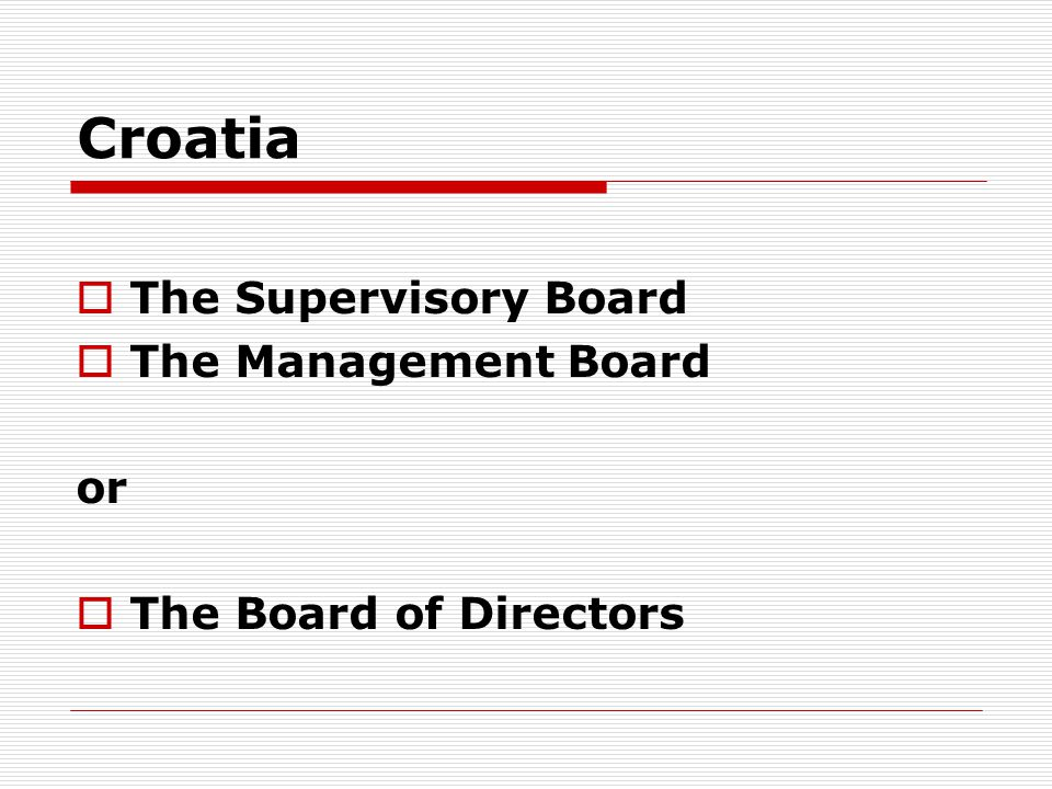 Croatia  The Supervisory Board  The Management Board or  The Board of Directors