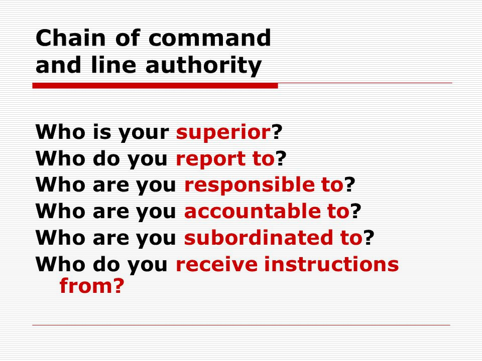 Chain of command and line authority Who is your superior.