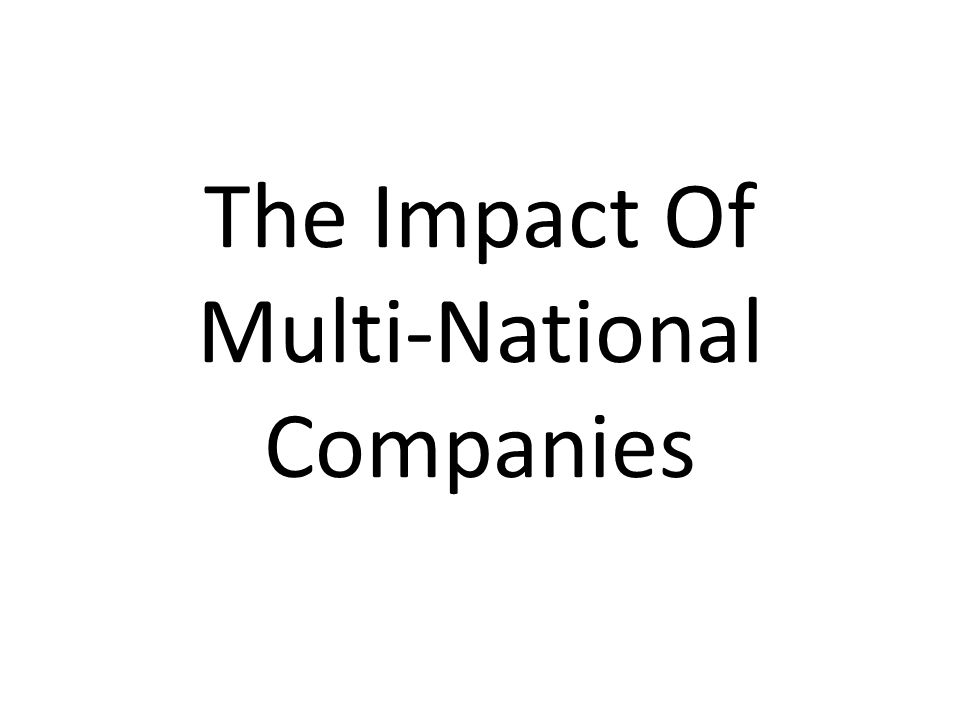The Impact Of Multi-National Companies