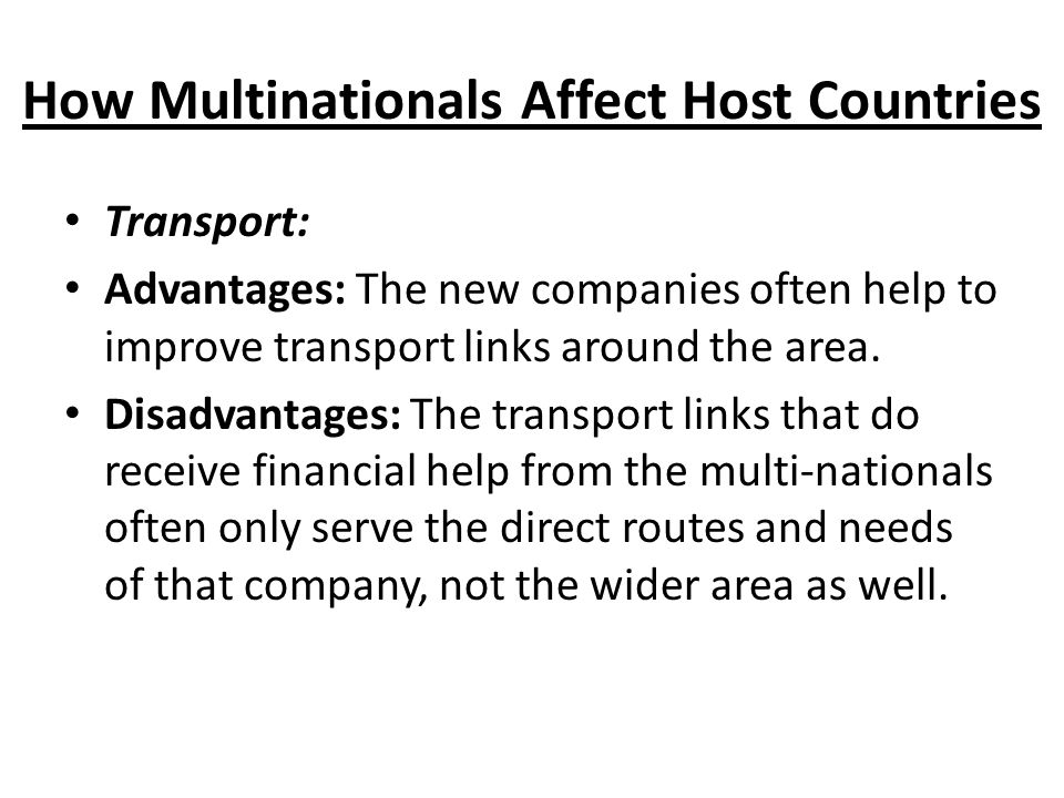 How Multinationals Affect Host Countries Transport: Advantages: The new companies often help to improve transport links around the area.