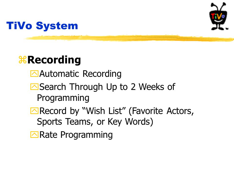 "zRecording yAutomatic Recording ySearch Through Up to 2 Weeks of Programming yRecord by ""Wish List"" (Favorite Actors, Sports Teams, or Key Words) yRat"