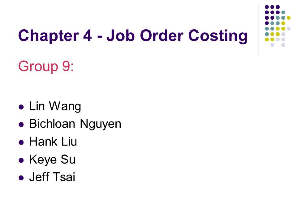 Chapter 4 - Job Order Costing Group 9: Lin Wang Bichloan Nguyen Hank Liu Keye Su Jeff Tsai