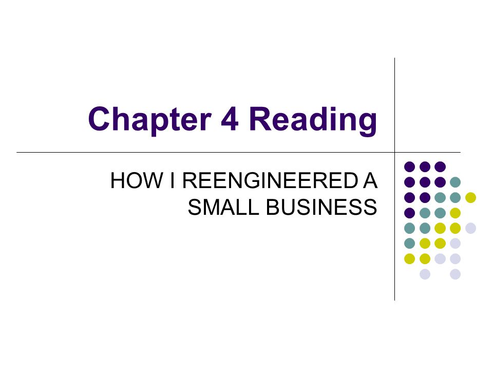 Chapter 4 Reading HOW I REENGINEERED A SMALL BUSINESS