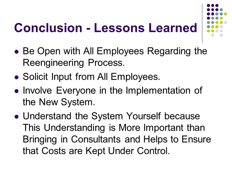 Conclusion - Lessons Learned Be Open with All Employees Regarding the Reengineering Process.