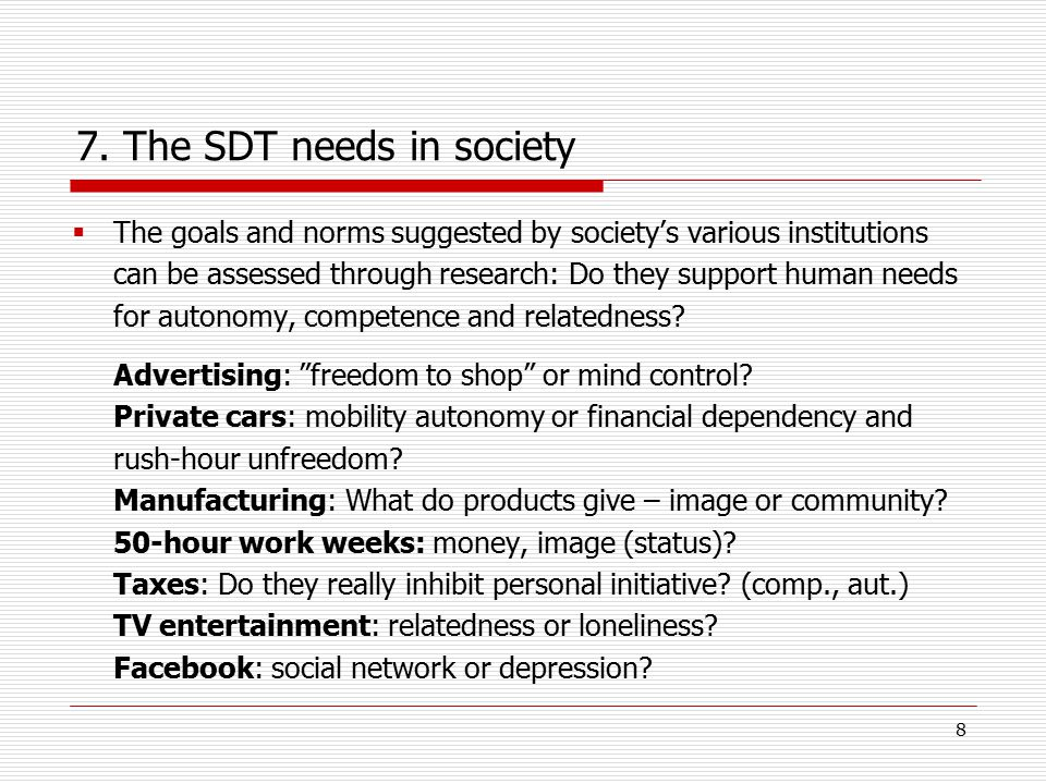 8 7. The SDT needs in society  The goals and norms suggested by society's various institutions can be assessed through research: Do they support huma