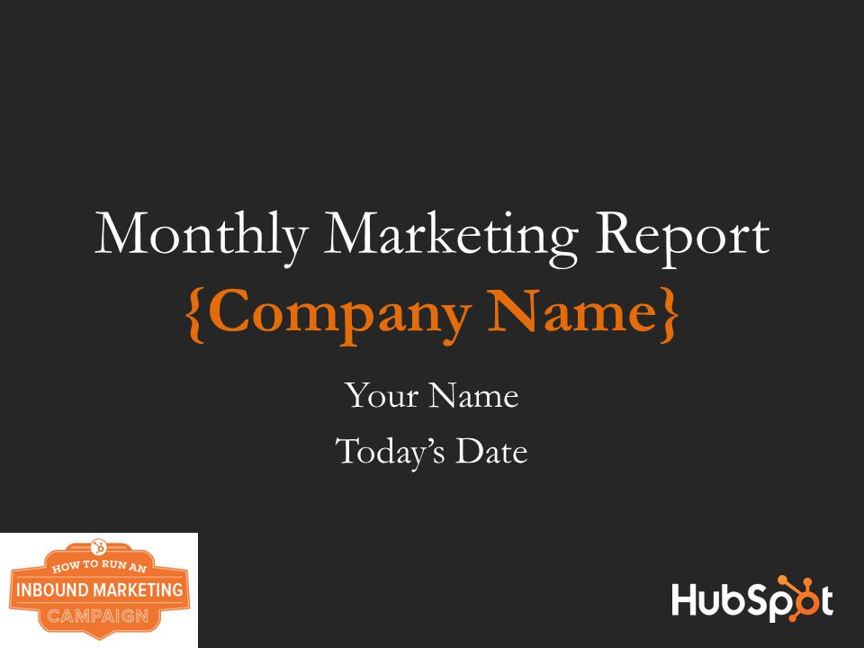 Monthly Marketing Report {Company Name} Your Name Today's Date