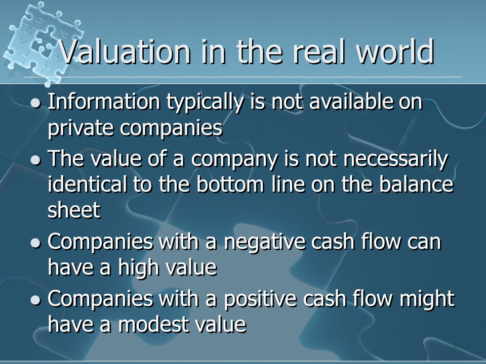 Valuation in the real world To find out what a company is worth, sell it Value is partly (sometimes mostly) subjective Sometimes D&B provides a net worth figure Read everything you can about your target company – it's not just numbers To find out what a company is worth, sell it Value is partly (sometimes mostly) subjective Sometimes D&B provides a net worth figure Read everything you can about your target company – it's not just numbers