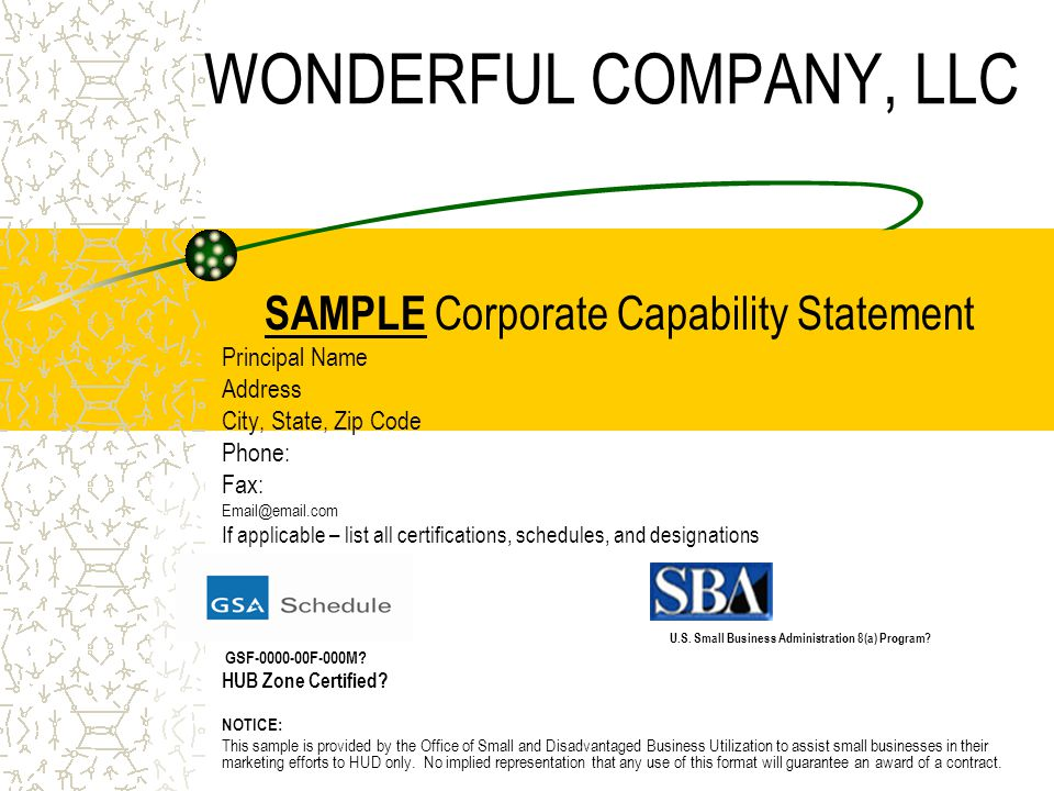 WONDERFUL COMPANY, LLC SAMPLE Corporate Capability Statement Principal Name Address City, State, Zip Code Phone: Fax: Email@email.com If applicable – list all certifications, schedules, and designations Certifications: GSA Schedule: U.S.