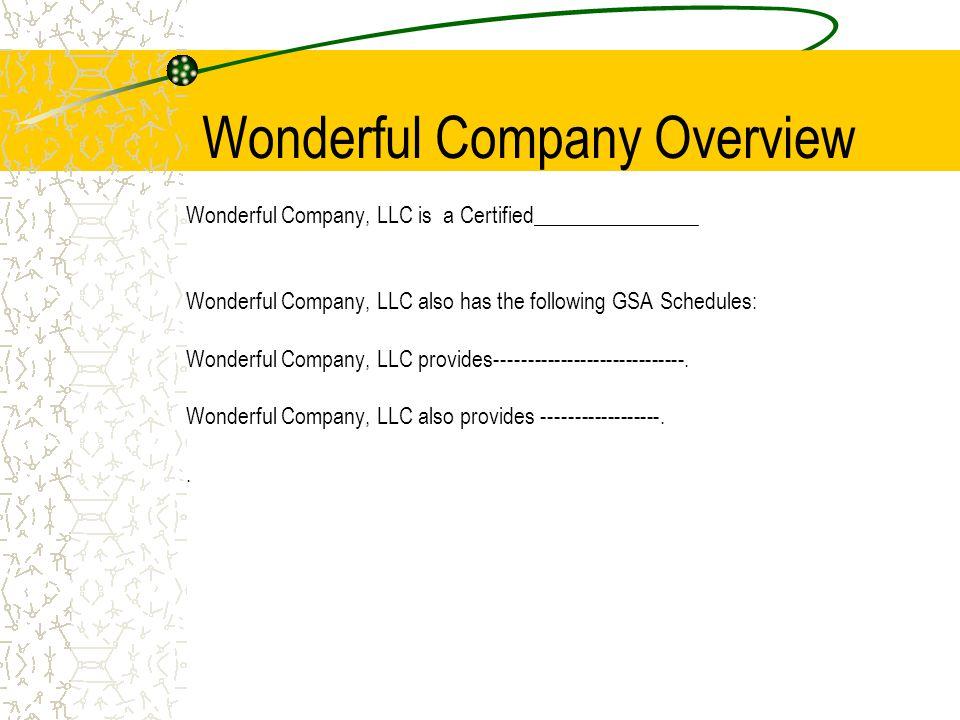 Wonderful Company Overview Wonderful Company, LLC is a Certified_______________ Wonderful Company, LLC also has the following GSA Schedules: Wonderful