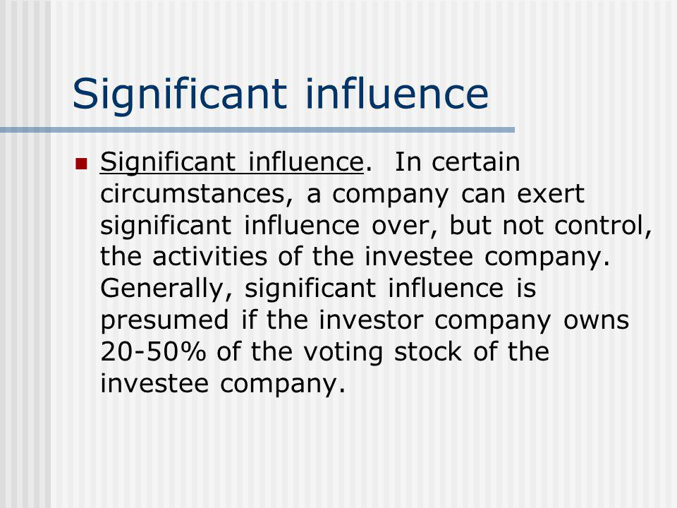 Significant influence Significant influence. In certain circumstances, a company can exert significant influence over, but not control, the activities