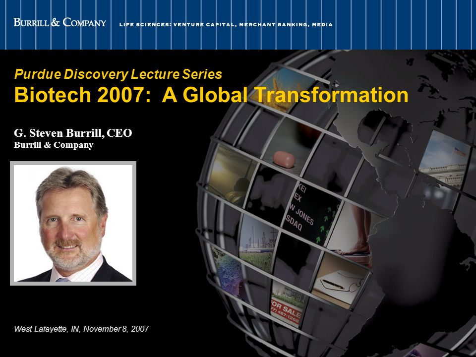 1 Purdue Discovery Lecture Series Biotech 2007: A Global Transformation G.
