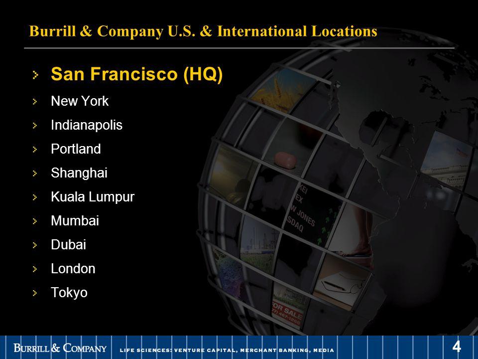 4 Burrill & Company U.S. & International Locations San Francisco (HQ) New York Indianapolis Portland Shanghai Kuala Lumpur Mumbai Dubai London Tokyo