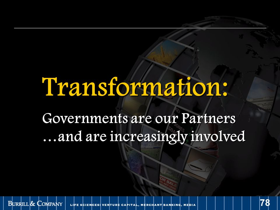 78 Transformation: Governments are our Partners …and are increasingly involved