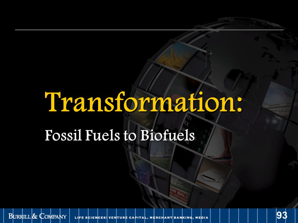 93 Transformation: Fossil Fuels to Biofuels