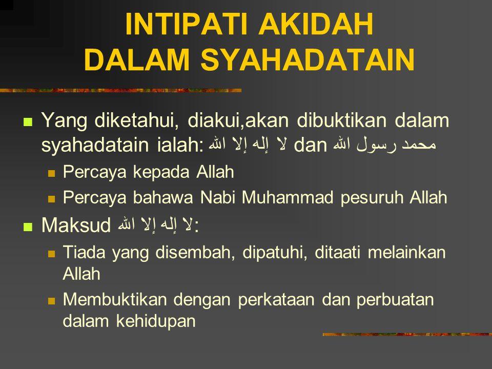 INTIPATI AKIDAH DALAM SYAHADATAIN Yang diketahui, diakui,akan dibuktikan dalam syahadatain ialah:لا إله إلا الله dan محمد رسول الله Percaya kepada All