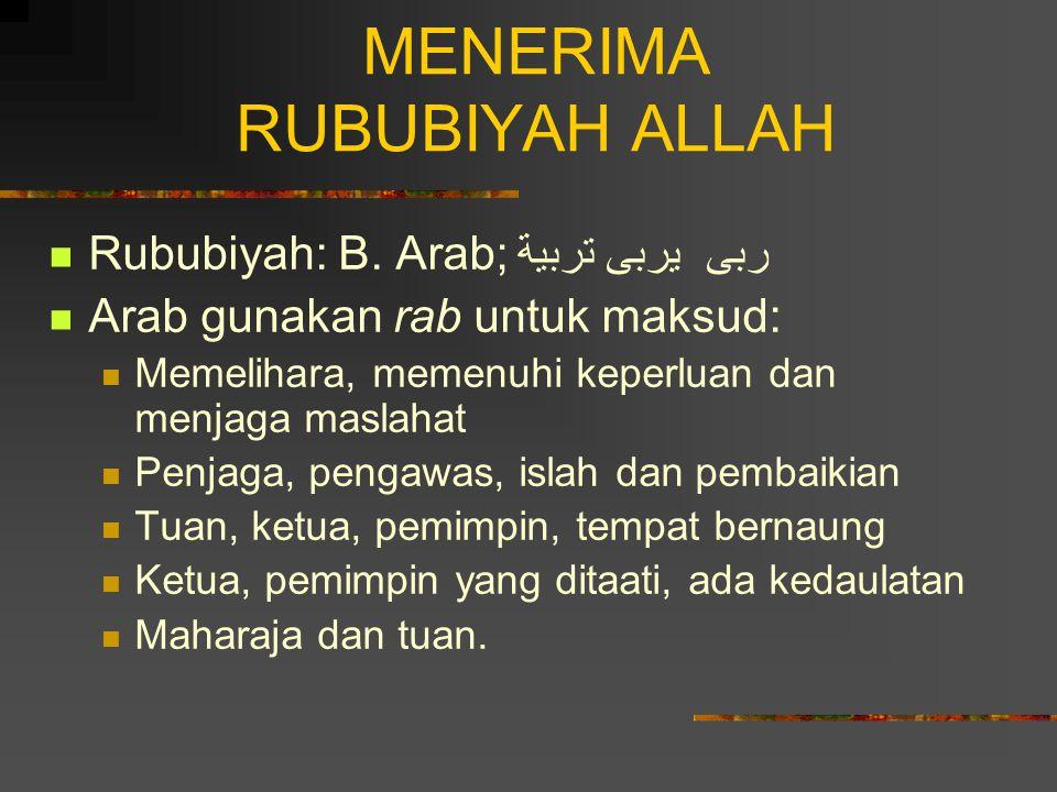 MENERIMA RUBUBIYAH ALLAH Rububiyah: B. Arab;ربى يربى تربية Arab gunakan rab untuk maksud: Memelihara, memenuhi keperluan dan menjaga maslahat Penjaga,